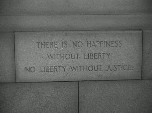 There is No Happiness Without Liberty - No Liberty Without Justice